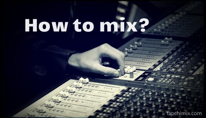 Công thức mix nhạc tốt nhất của tôi